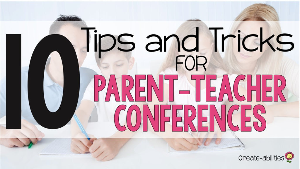 Parent Teacher Conferences: 10 Tips and Tricks