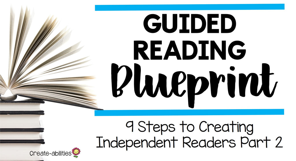 Guided Reading Blueprint: 9 Steps to Creating Independent Readers Part 2