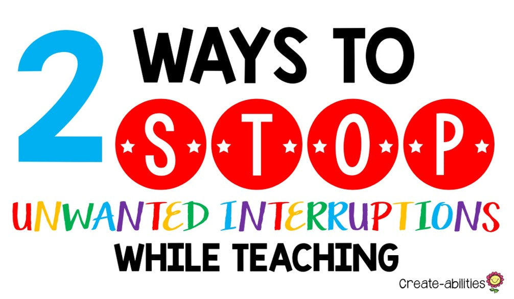 2 Ways to Stop Unwanted Interruptions While Teaching