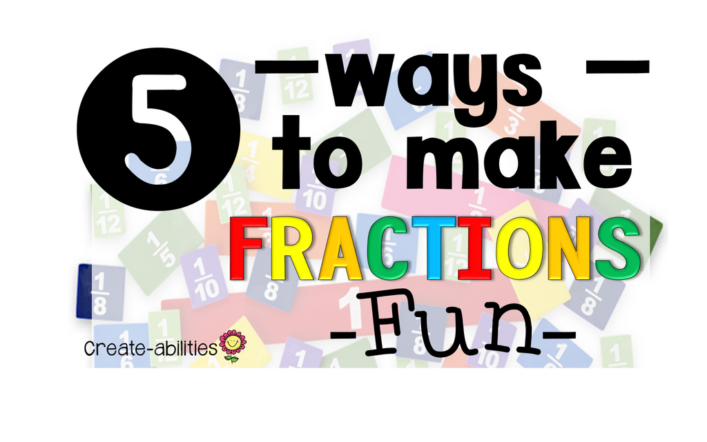 5 Ways to Make Fractions FUN