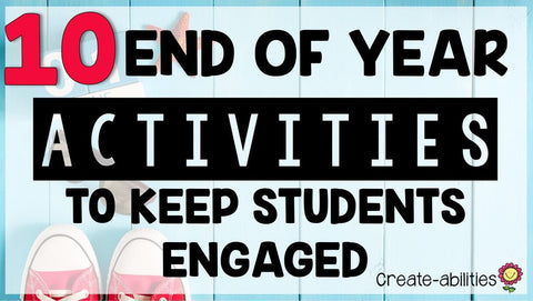10 End of Year Activities to Keep Your Students Engaged