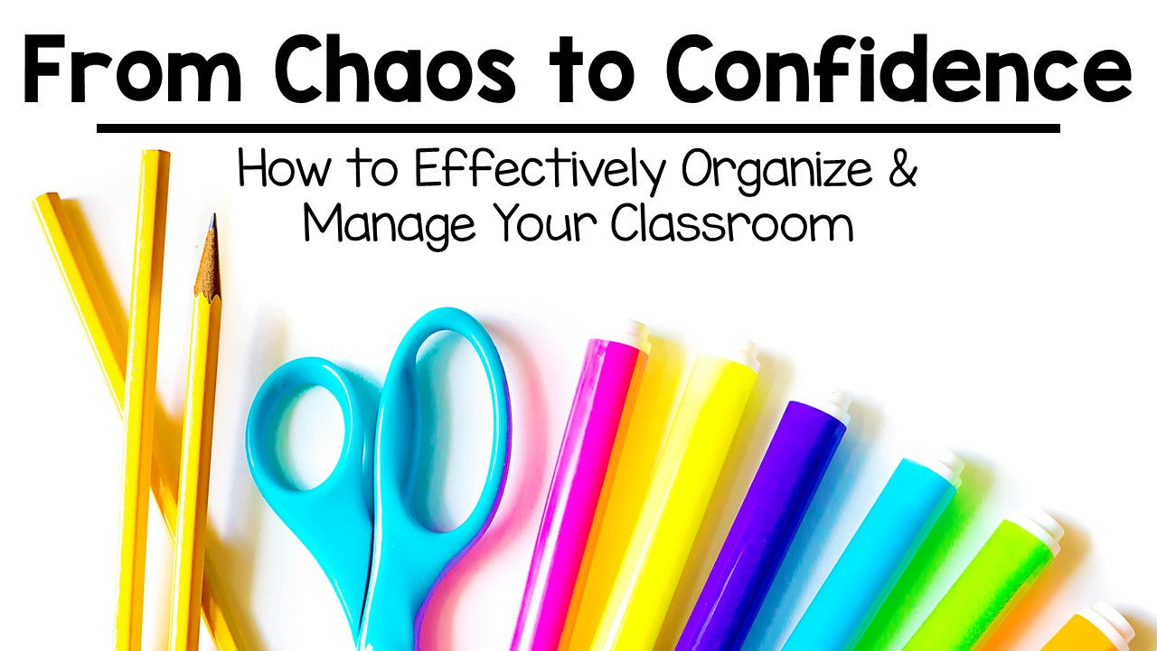 From Chaos to Confidence How to Effectively Organize and Manage Your Classroom