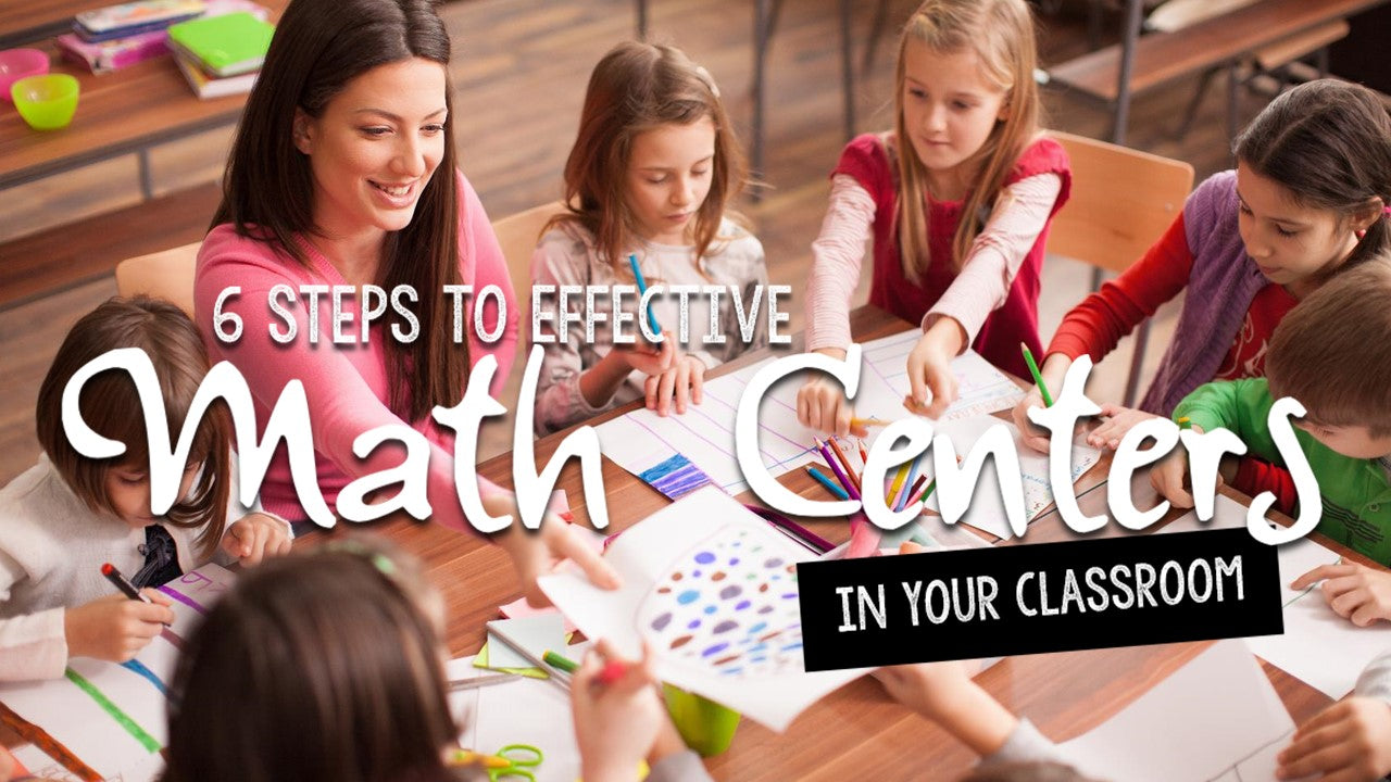 6 Steps To Effective Math Centers In Your Classroom