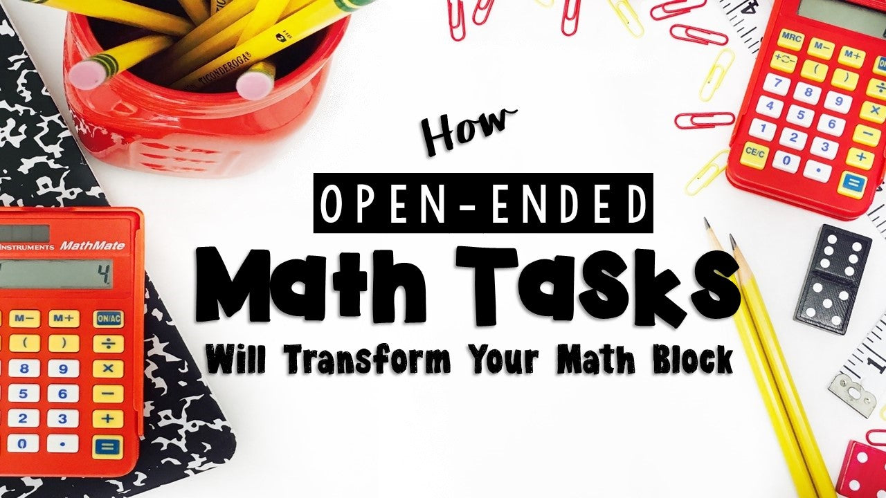 How Open-Ended Math Tasks Will Transform Your Classroom