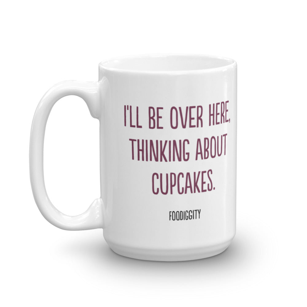 I'll Be Over Here Thinking About Cupcakes Mug