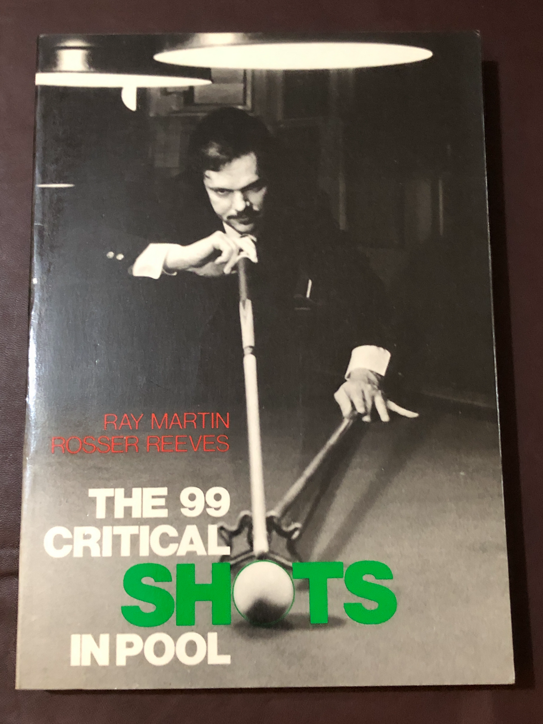 The 99 Critical Shots in Pool by Ray Martin