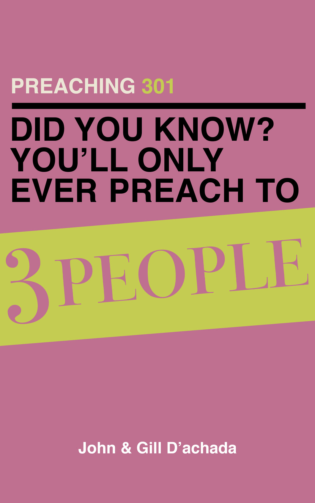 *Pre-Order* PREACHING 301: DID YOU KNOW? YOU'LL ONLY EVER PREACH TO 3 PEOPLE