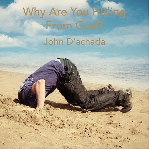 WHY ARE YOU HIDING FROM GOD?