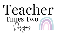 Teacher Times Two Designs