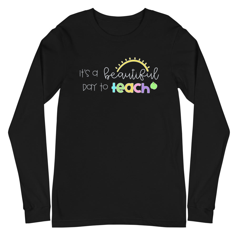 It's a Beautiful Day to Teach Long Sleeve Tee