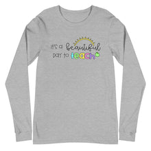 Load image into Gallery viewer, It's a Beautiful Day to Teach Long Sleeve Tee