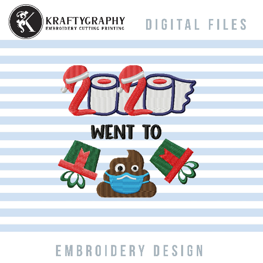 2020 Went to Shit, Funny Christmas Embroidery Designs, 2020 Toilet Paper Embroidery Pattern, Gift Box Embroidery Files, Mask Embroidery pes Files, Poo Embroidery jef, Christmas Embroidery-Kraftygraphy