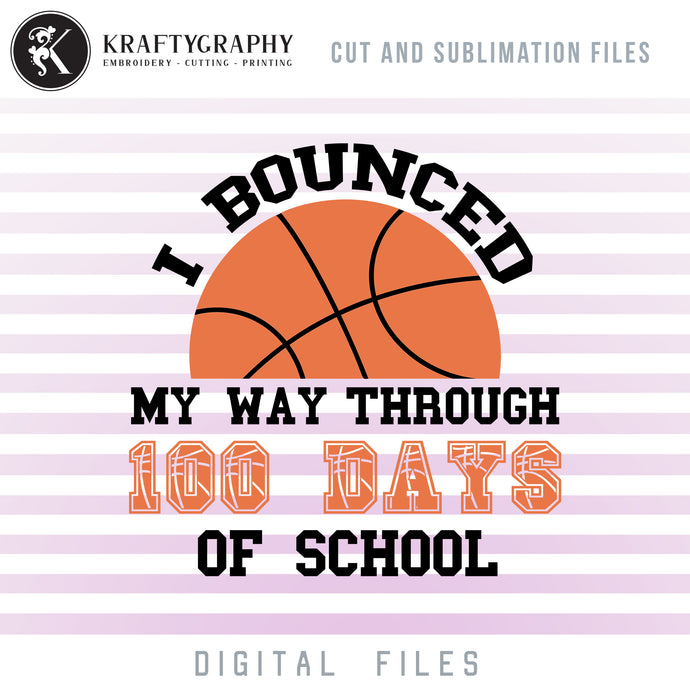 100 Days of School Basketball SVG Files, Basketball School Clipart,I Bounced My Way Through 100 Days of School, School Shirt PNG, Basketball Sayings, School Quotes, School SVG-Kraftygraphy