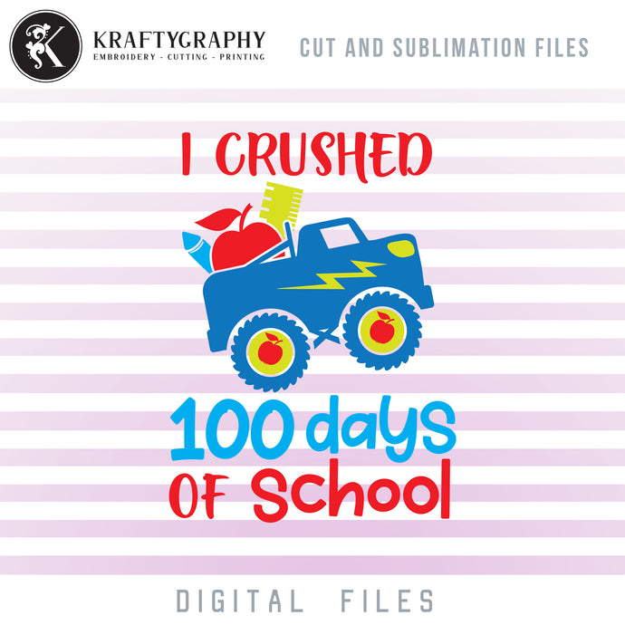 I Crushed 100 Days of School SVG, School Truck Clipart, 100th Day of School PNG for Sublimation, Boy School Vector Files, Kindergarten SVG Cut Files, Shirts SVG, First Grade Dxf Files,-Kraftygraphy