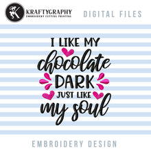Load image into Gallery viewer, Funny Valentine's Day Embroidery Sayings, Anti Valentine Embroidery Quotes, Singles Awareness Day Embroidery Designs, Sarcastic Embroidery Patterns, Adult Humor Pes Files, I like my Chocolate dark-Kraftygraphy