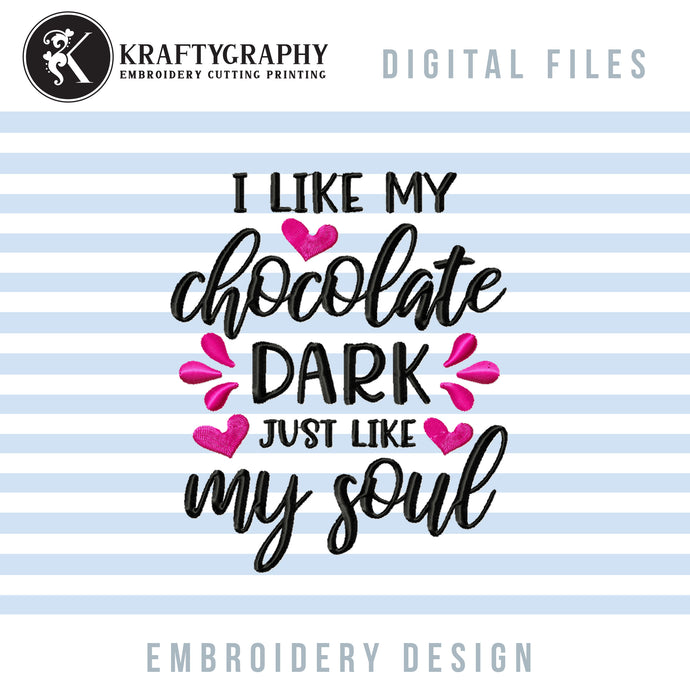 Funny Valentine's Day Embroidery Sayings, Anti Valentine Embroidery Quotes, Singles Awareness Day Embroidery Designs, Sarcastic Embroidery Patterns, Adult Humor Pes Files, I like my Chocolate dark-Kraftygraphy