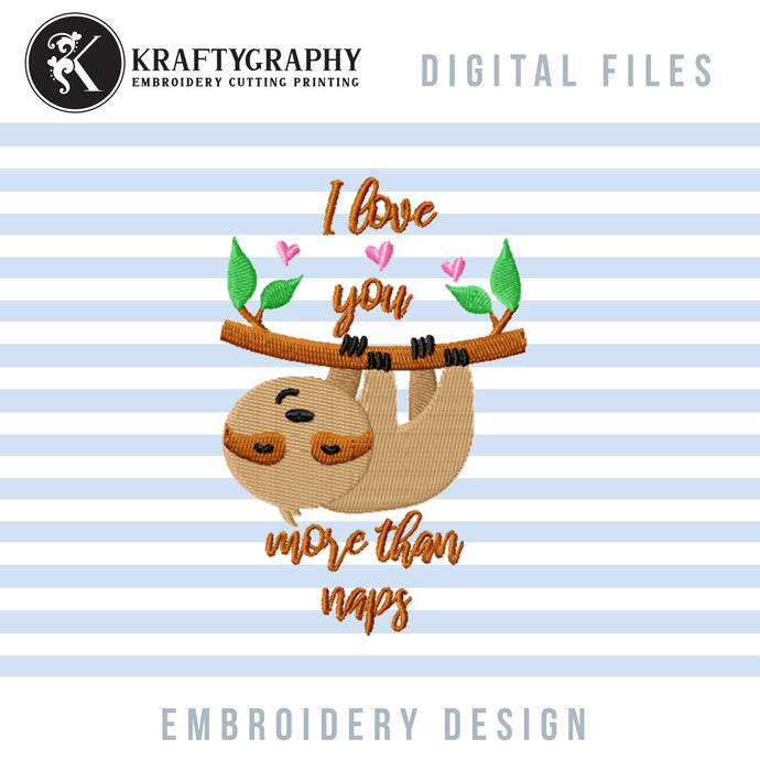 Funny Valentine's Day Embroidery Designs, Cute Sloth Embroidery Patterns, I Love You More Than Naps Pes Files, Funny Valentine Hus Files, Valentine Shirts Embroidery, Pillow Covers Embroidery-Kraftygraphy