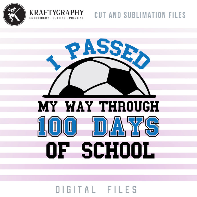 100 Days of School Soccer SVG Files, 100th Day of School Clipart, Soccer Ball PNG for Sublimation, School SVG Cutting Files, T-Shirt SVG Iron on Transfers, School Sayings and Quotes-Kraftygraphy