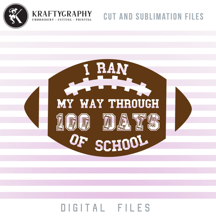 I Ran My Way Through 100 Days of School SVG, 100th Day of School Football Clipart, Football Laces Font Dxf Laser Cut, School Sayings and Quotes, First Grade SVG Cutting Files, Kindergarten PNG-Kraftygraphy