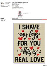 Load image into Gallery viewer, Funny Valentine Embroidery Patterns, Couple Valentine Embroidery Designs, Adult Humor Embroidery Sayings, I Shave My Legs for You Pes Files, Word Art Embroidery Files,-Kraftygraphy