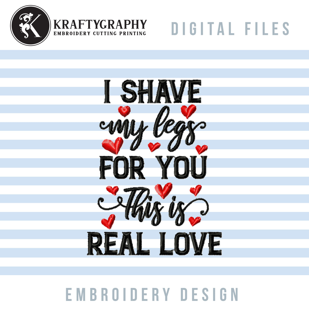 Funny Valentine Embroidery Patterns, Couple Valentine Embroidery Designs, Adult Humor Embroidery Sayings, I Shave My Legs for You Pes Files, Word Art Embroidery Files,-Kraftygraphy
