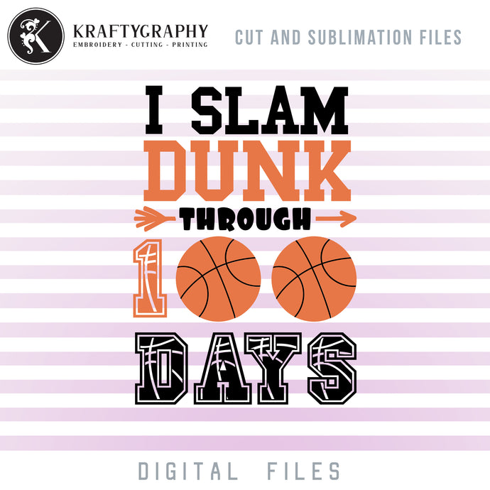 I Slam Dunk 100 Days of School SVG, 100th Day of School Basketball Clipart, Basketball Sayings and Quotes, School Shirt PNG for Sublimation, Basketball Vector Files,-Kraftygraphy