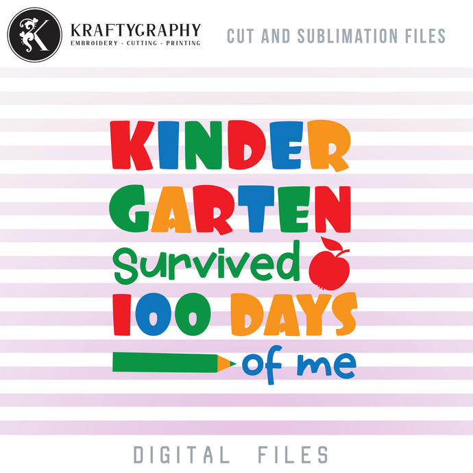 100 Days of School Kindergarten SVG Files, Kindergarten Survived 100 Days of Me Clipart, School Sayings and Quotes, Kindergarten Shirt PNG for Sublimation, 100th Day of School Dxf Files, school svg-Kraftygraphy