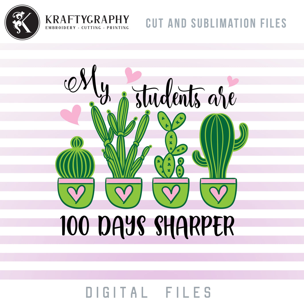 My Students Are 100 Days Sharper SVG, 100 Days of School Teacher Clipart, 100th Day of School SVG for Teacher, Cactus Succullent Dxf Files for Laser Cut, Teacher Shirt PNG Sublimation Files-Kraftygraphy