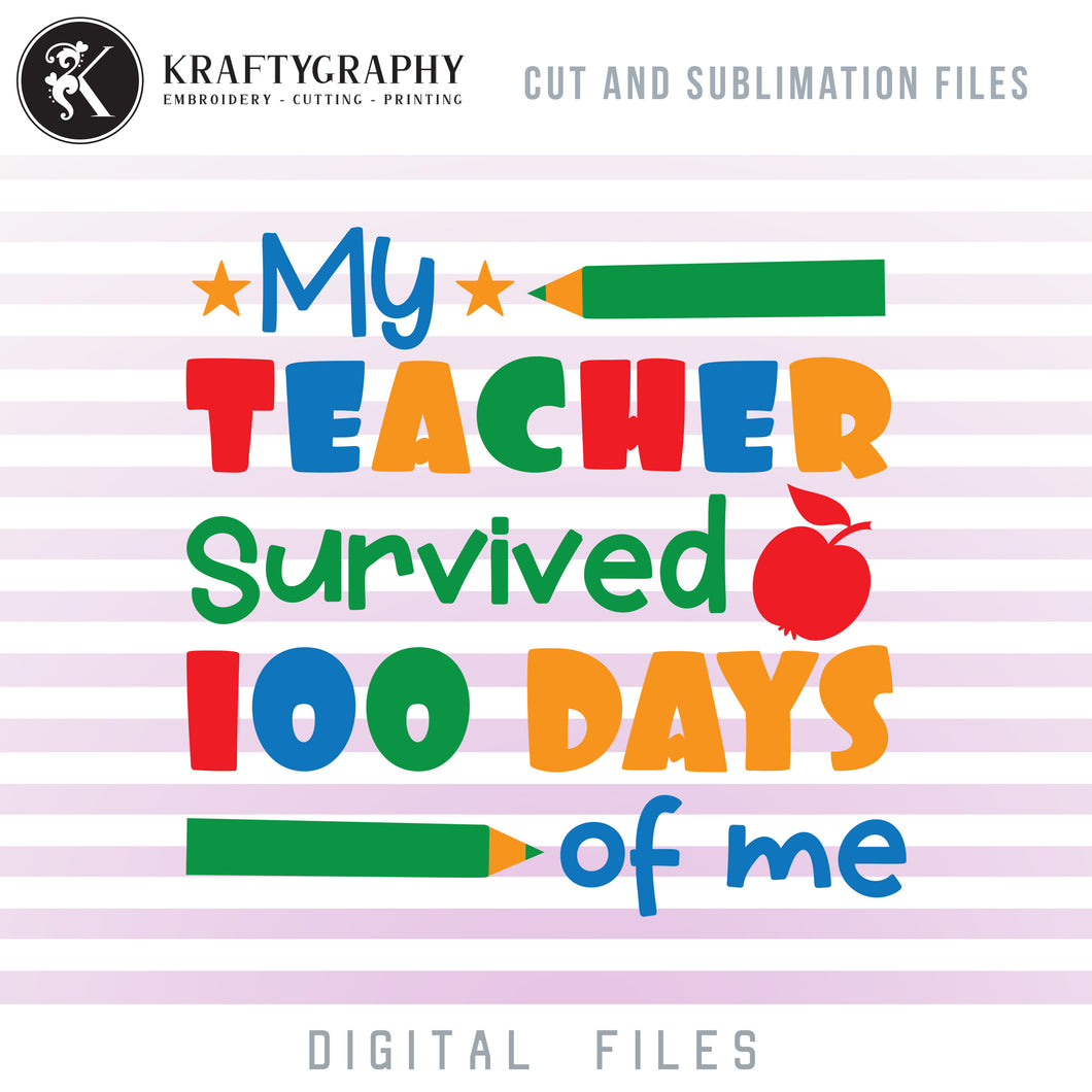 Funny 100 Days of School SVG Files, My Teacher Survived 100 Days of Me Clipart, Student Shirt PNG Sayings for Sublimation, First Grader SVG, School Dxf Files, School Sayings and Quotes-Kraftygraphy