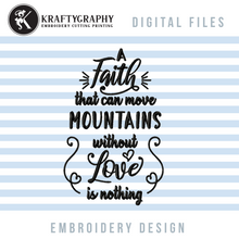 Load image into Gallery viewer, Faith Embroidery Designs, Religious Embroidery Patterns, Christian Embroidery Sayings, Catholic Pes Files, a Faith That Can Move Mountains Is Nothing Without Love-Kraftygraphy