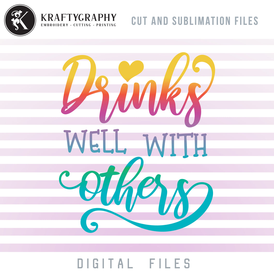 Drinks Well With Others SVG, Drinking Sayings SVG, Funny Drinking Shirt Clipart, Alcohol PNG Quotes, Wine Glass SVG Cut Files, Beer Glasses SVG, Cosaters Sublimations, Can Coolers SVG, Koozies SVG, Tumbler SVG,-Kraftygraphy