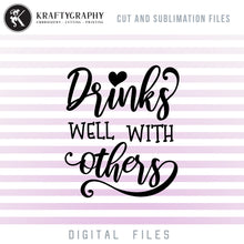Load image into Gallery viewer, Drinks Well With Others SVG, Drinking Sayings SVG, Funny Drinking Shirt Clipart, Alcohol PNG Quotes, Wine Glass SVG Cut Files, Beer Glasses SVG, Cosaters Sublimations, Can Coolers SVG, Koozies SVG, Tumbler SVG,-Kraftygraphy