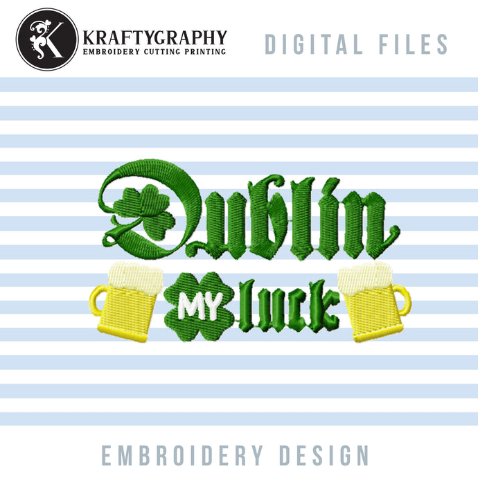 Dublin My Luck Machine Mebroidery Design, St. Patrick Embroidery Sayings, Funny Beer Drinking Embroidery Patterns, Irish Pes Files, Beer Mug Embroidery Files, Party Shirt Embroidery, Coasters Embroidery, Beer Can Coolers Embroidery-Kraftygraphy