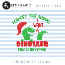 Load image into Gallery viewer, Funny Christmas Dinosaur Embroidery Design for Girls, Dinosaur With Santa Hat Embroidery Patterns, Christmas Embroidery Sayings for Kids, Dinosaur Face Embroidery Files, Forget the Hippo I Want a Dinosaur-Kraftygraphy