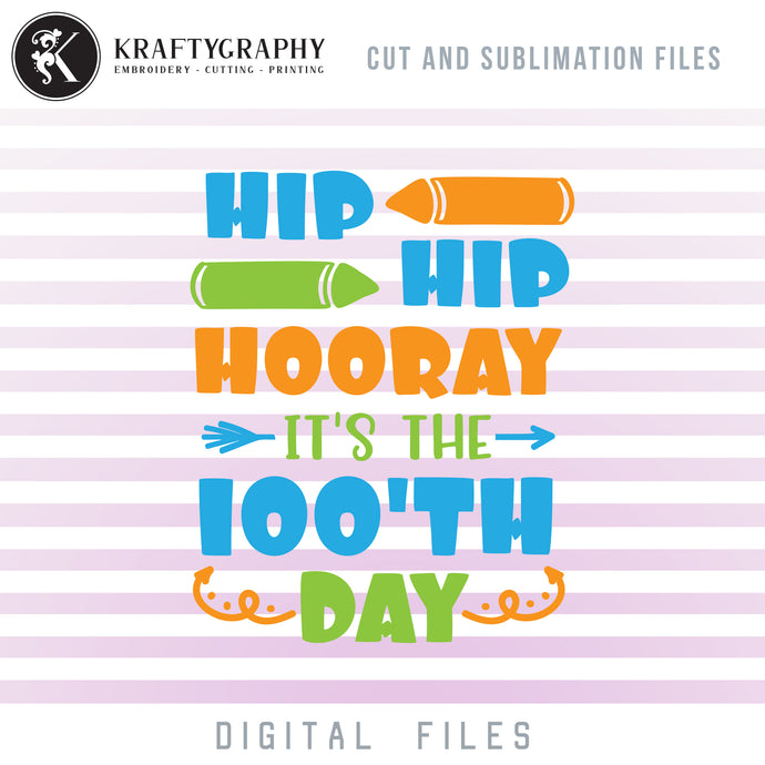 Hip Hip Hooray It's the 100th Day of School SVG, Kindergarten Clipart, First Grade PNG Files, 100 Days of School Sayings Dxf, 100th Day Vector Quotes, Students Shirts SVG Cut Files-Kraftygraphy