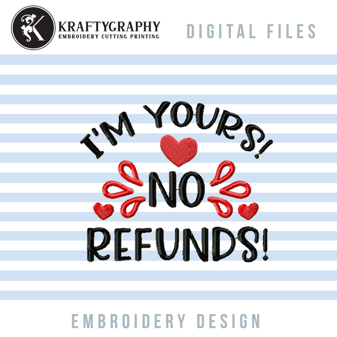 I'm Yours. No Refunds Embroidery Design, Funny Valentine Embroidery Patterns, Valentine's Day Embroidery Sayings, Valentine Shirt Embroidery Pes Files, Adult Humor Quotes Embroidery, Sarcastic Embroidery, Valentine Mask Hus Files-Kraftygraphy