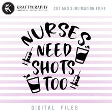 Load image into Gallery viewer, Nurse Drinking SVG, Nurse Funny Sayings Clipart, Nurse PNG for Sublimation, Drinking Dxf Quotes, Nurse Shirt SVG Files, Adult Humor SVG, Sarcastic SVG, Vodka Glasses SVG, Nurses Need Shots Too SVG-Kraftygraphy