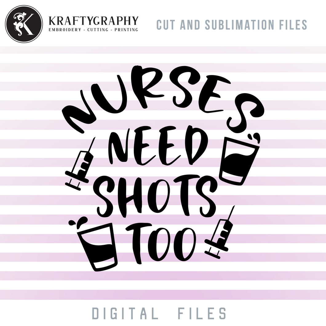 Nurse Drinking SVG, Nurse Funny Sayings Clipart, Nurse PNG for Sublimation, Drinking Dxf Quotes, Nurse Shirt SVG Files, Adult Humor SVG, Sarcastic SVG, Vodka Glasses SVG, Nurses Need Shots Too SVG-Kraftygraphy