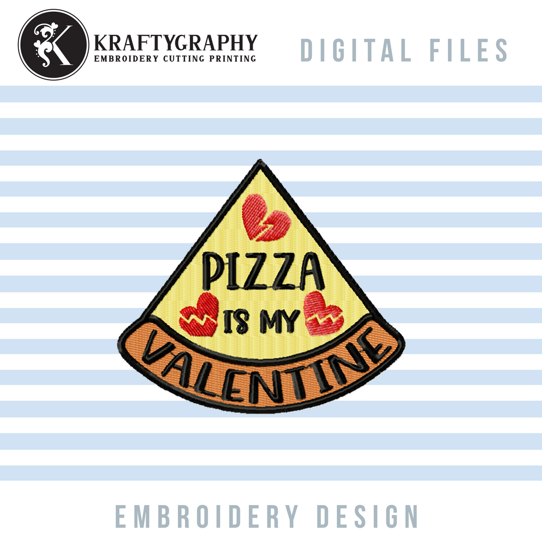 Pizza Is My Valentine Embroidery Designs, Funny Valentine's Day Machine Embroidery Sayings, Pizza Slice Embroidery Applique, Valentine Patches Pes Files, Single Awareness Day Embroidery Files,-Kraftygraphy