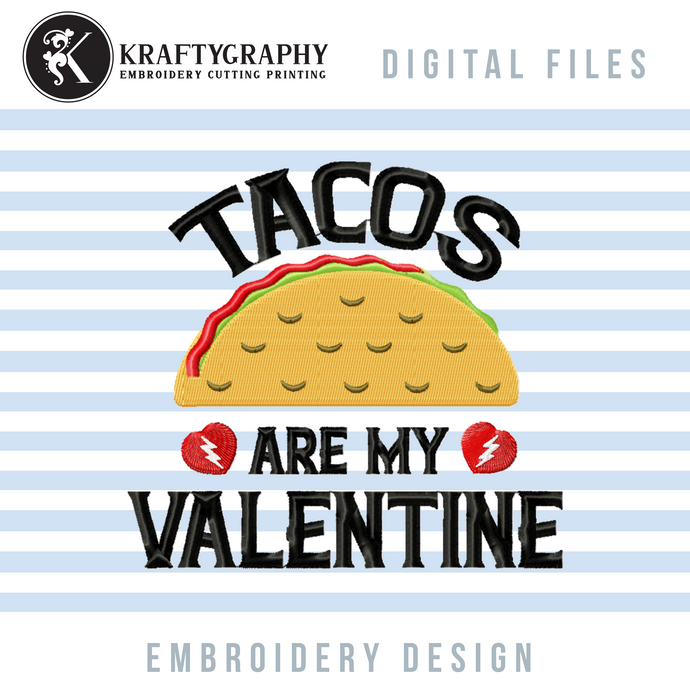 Taco Machine Embroidery Designs, Taco Is My Valentine Embroidery Patterns for Embroidered Shirts, Anti Valentine Embroidery Sayings, Taco Applique, Funny Valentine's Day Pes Files,-Kraftygraphy