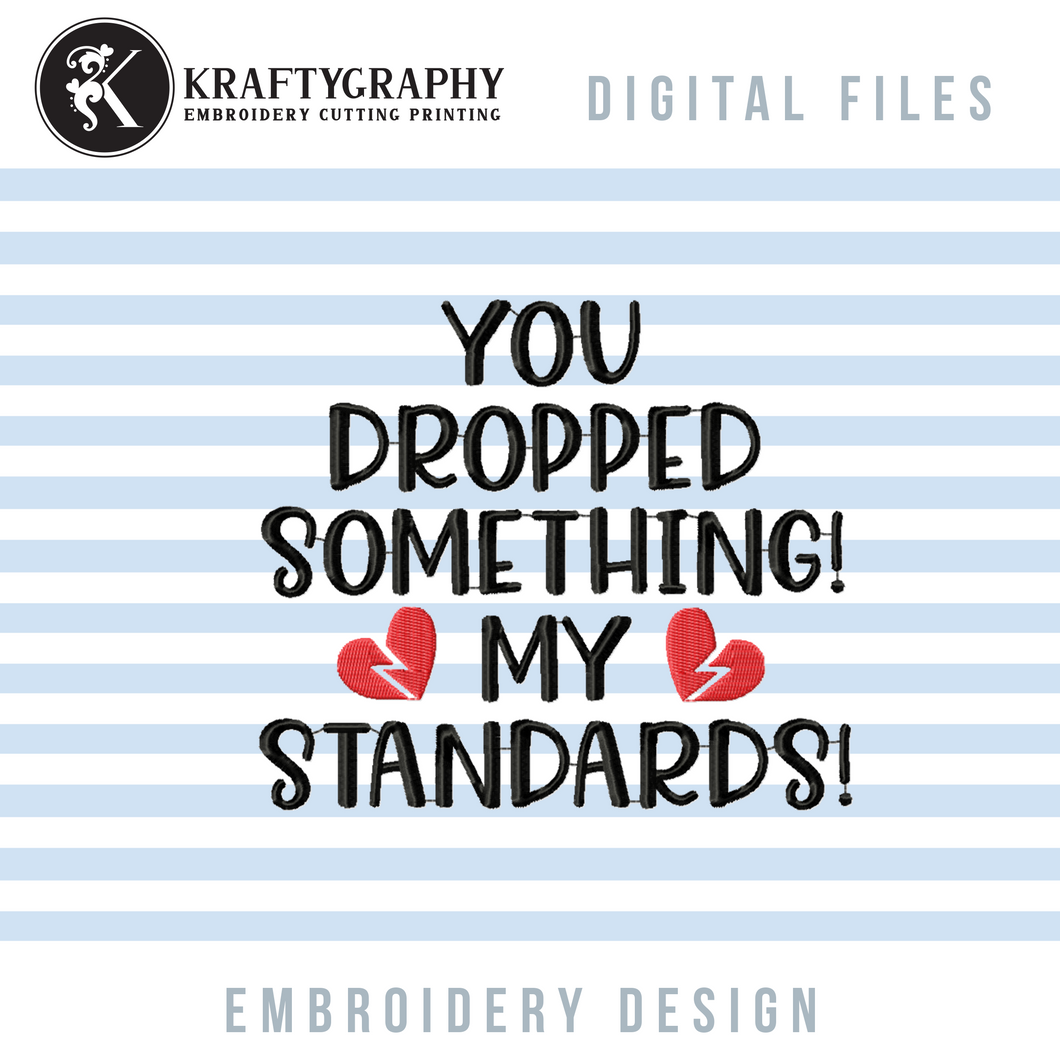 Sarcastic Valentine Machine Embroidery Designs, Anti Valentine Embroidery Patterns, Single Awareness Day Embroidery Sayings, Funny Valentine Embroidery for Shirts, Adult Humor Pes Files, You Dropped My Standards-Kraftygraphy