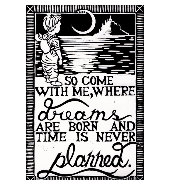So Come With Me Where Dreams Are Born And Time Is Never Planned