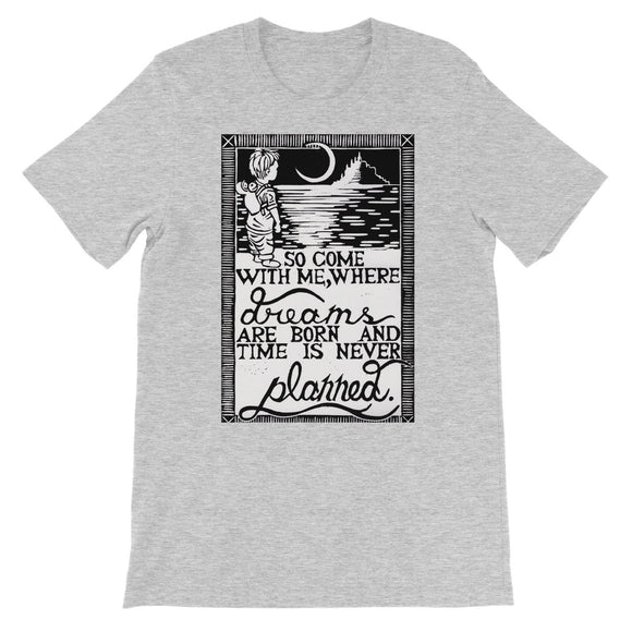 So Come With Me Where Dreams Are Born And Time Is Never Planned Unisex Short Sleeve T-Shirt