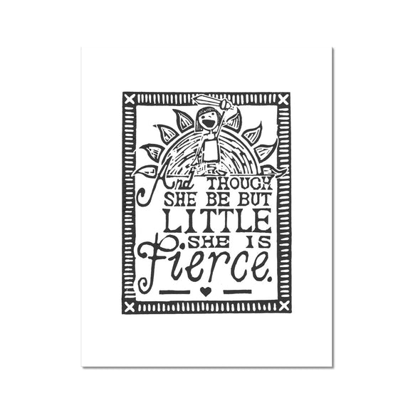 And Though She Be But Little She Is Fierce Fine Art Print