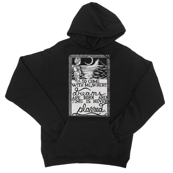 So Come With Me Where Dreams Are Born And Time Is Never Planned College Hoodie