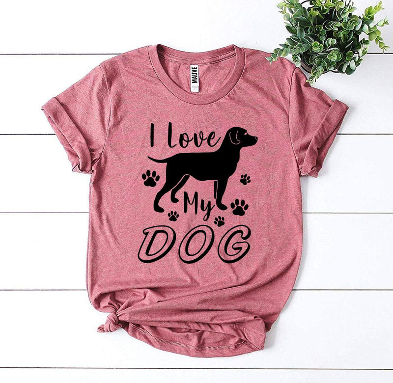 I Love My Dog T-shirt - Thorito's Closet