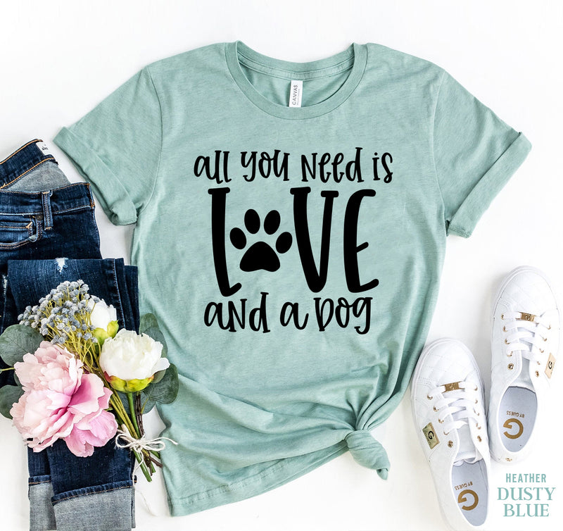 All You Need Is Love And A Dog T-shirt - Thorito's Closet