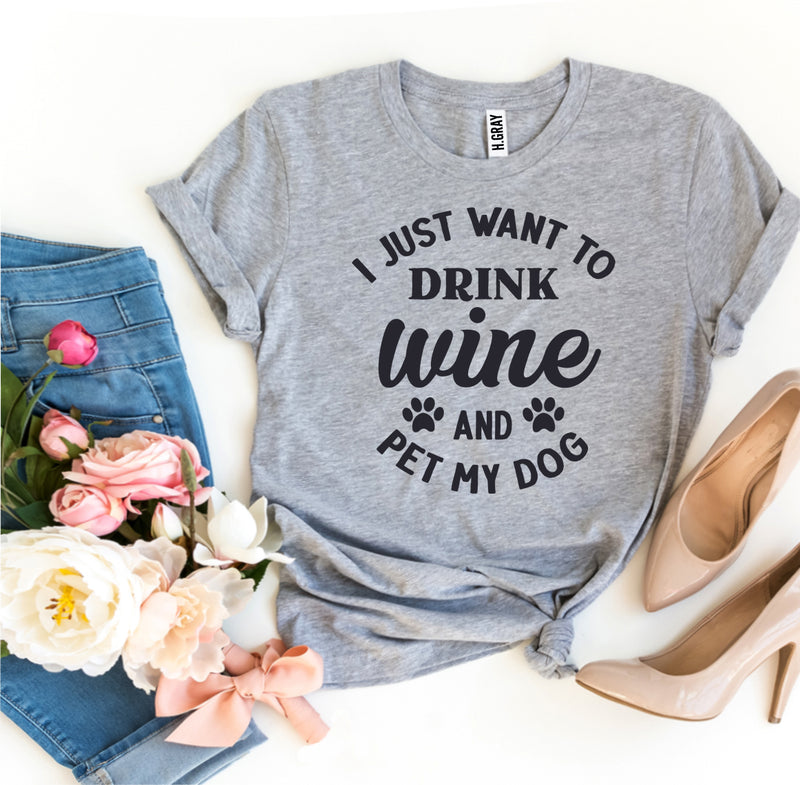I Just Want To Drink Wine And Pet My Dog T-shirt - Thorito's Closet