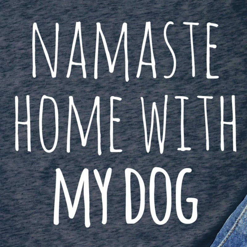 Namaste Home With My Dog - Men/Women/Kids/Tee/Tanktop/Hoodies/Sweater - Thorito's Closet