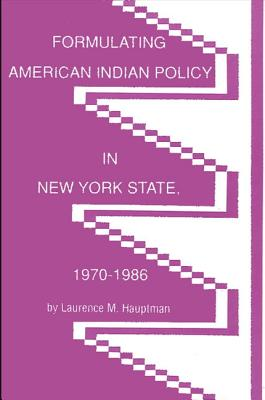 Formulating American Indian Policy in N.Y. State, 1970-1986